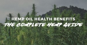 Hemp Oil Health Benefits -The Complete Hemp Guide