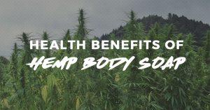 Health Benefits of Hemp Body Soap