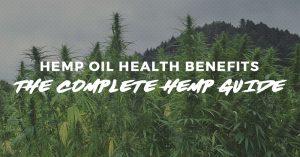 Hemp Oil Health Benefits -The Complete Hemp Guide